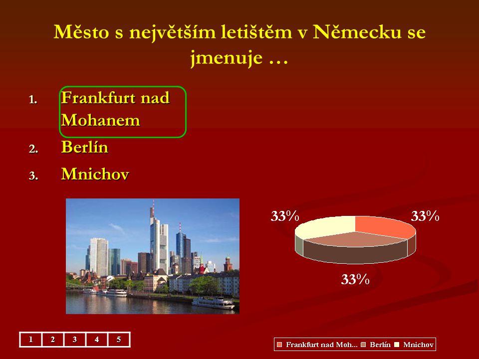 Město s největším letištěm v Německu se jmenuje … 1. Frankfurt nad Mohanem 2. Berlín 3. Mnichov 12345
