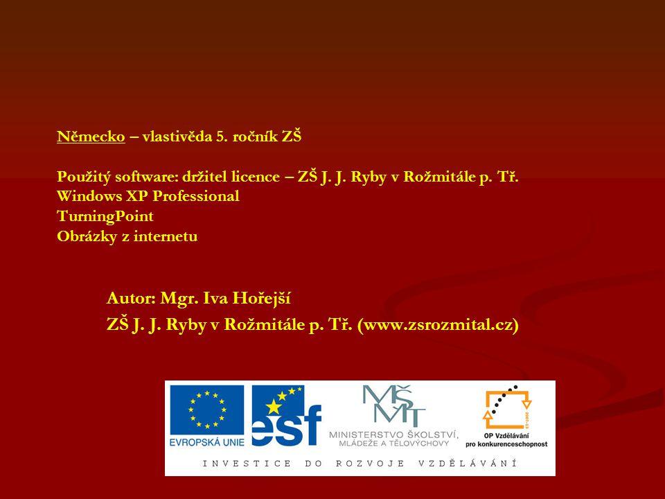 Německo – vlastivěda 5. ročník ZŠ Použitý software: držitel licence – ZŠ J. J. Ryby v Rožmitále p. Tř. Windows XP Professional TurningPoint Obrázky z