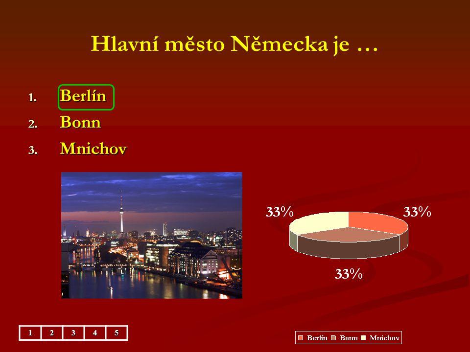 Hlavní město Německa je … 1. Berlín 2. Bonn 3. Mnichov 12345