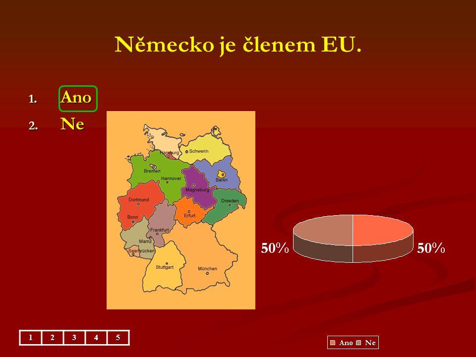 Německo je členem EU. 1. Ano 2. Ne 12345
