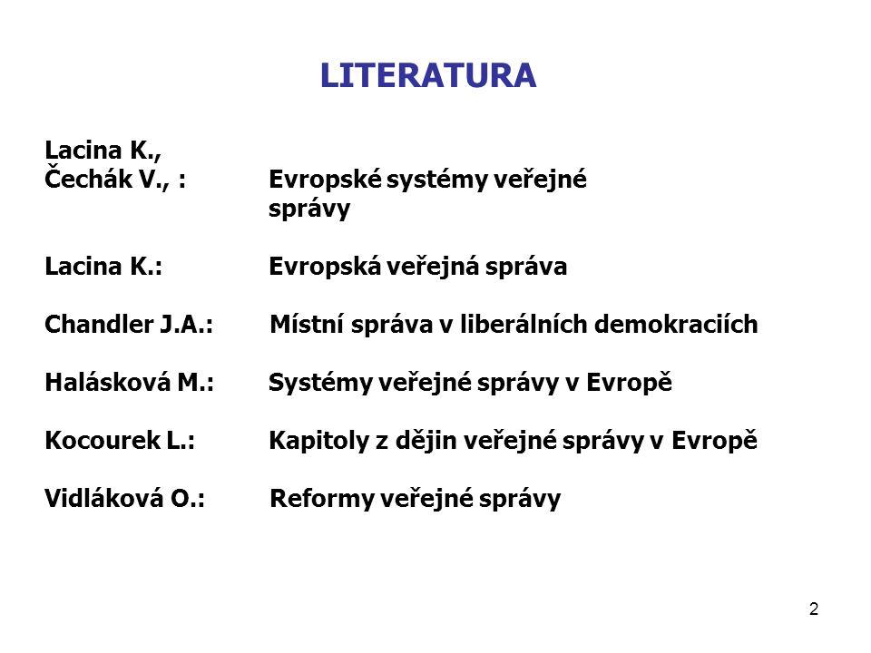 2 LITERATURA Lacina K., Čechák V., : Evropské systémy veřejné správy Lacina K.: Evropská veřejná správa Chandler J.A.: Místní správa v liberálních dem