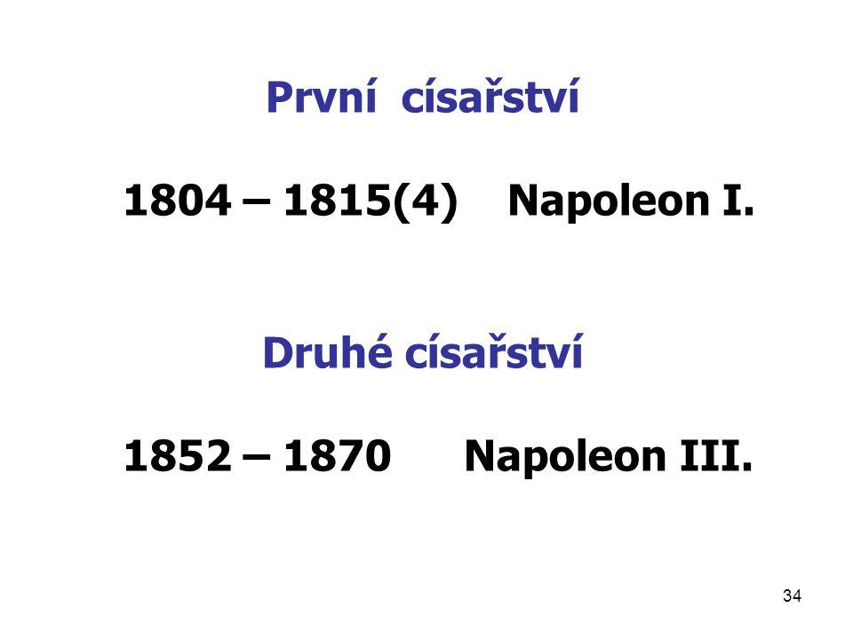 34 První císařství 1804 – 1815(4) Napoleon I. Druhé císařství 1852 – 1870Napoleon III.