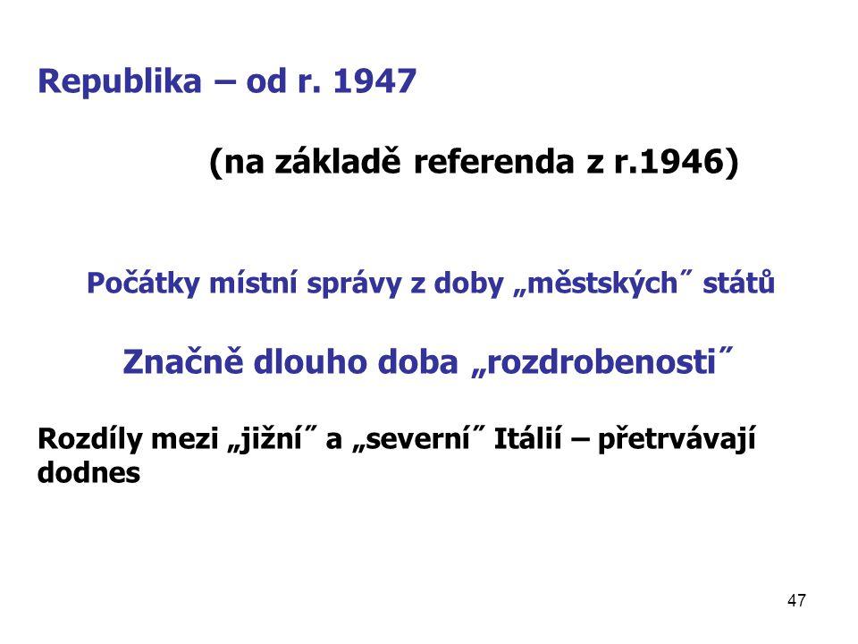 """47 Republika – od r. 1947 (na základě referenda z r.1946) Počátky místní správy z doby """"městských˝ států Značně dlouho doba """"rozdrobenosti˝ Rozdíly me"""