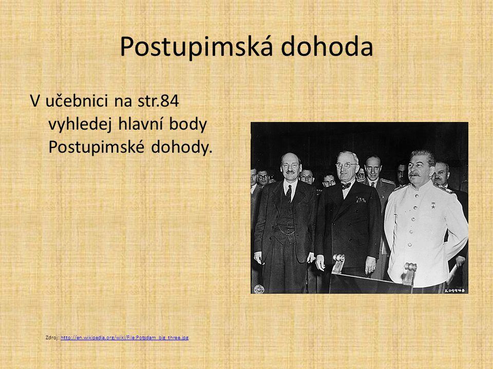 Postupimská dohoda V učebnici na str.84 vyhledej hlavní body Postupimské dohody.