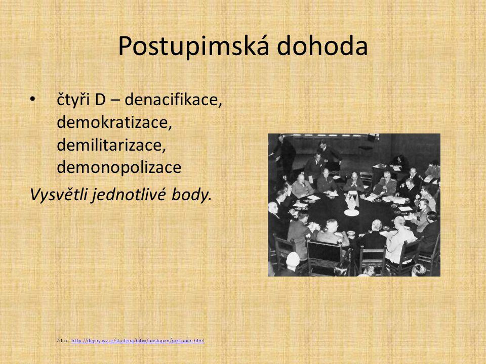 Postupimská dohoda čtyři D – denacifikace, demokratizace, demilitarizace, demonopolizace Vysvětli jednotlivé body.