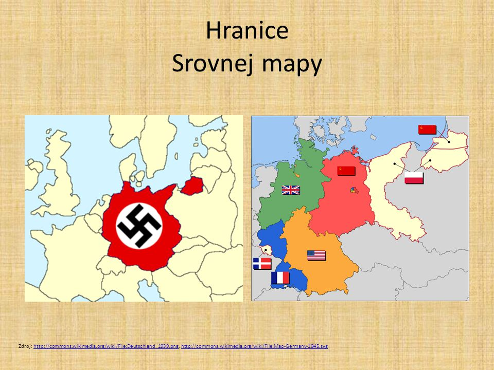 Hranice Srovnej mapy Zdroj: http://commons.wikimedia.org/wiki/File:Deutschland_1939.png, http://commons.wikimedia.org/wiki/File:Map-Germany-1945.svght