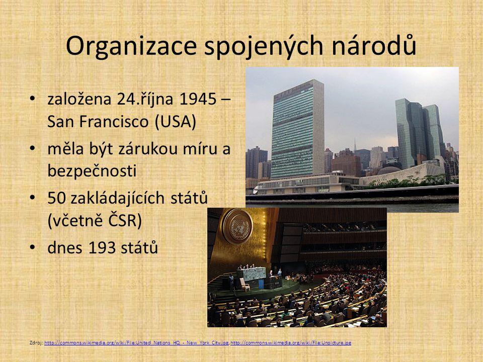 Organizace spojených národů založena 24.října 1945 – San Francisco (USA) měla být zárukou míru a bezpečnosti 50 zakládajících států (včetně ČSR) dnes 193 států Zdroj: http://commons.wikimedia.org/wiki/File:United_Nations_HQ_-_New_York_City.jpg, http://commons.wikimedia.org/wiki/File:Unpicture.jpghttp://commons.wikimedia.org/wiki/File:United_Nations_HQ_-_New_York_City.jpghttp://commons.wikimedia.org/wiki/File:Unpicture.jpg