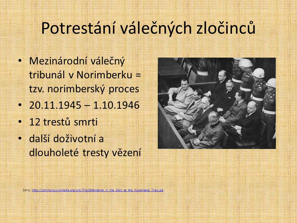 Potrestání válečných zločinců Mezinárodní válečný tribunál v Norimberku = tzv.