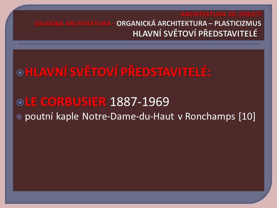  HLAVNÍ SVĚTOVÍ PŘEDSTAVITELÉ:  HLAVNÍ SVĚTOVÍ PŘEDSTAVITELÉ:  LE CORBUSIER  LE CORBUSIER 1887-1969  poutní kaple Notre-Dame-du-Haut v Ronchamps [10]