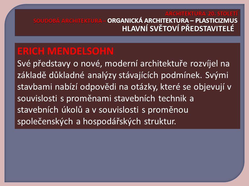 ERICH MENDELSOHN Své představy o nové, moderní architektuře rozvíjel na základě důkladné analýzy stávajících podmínek.