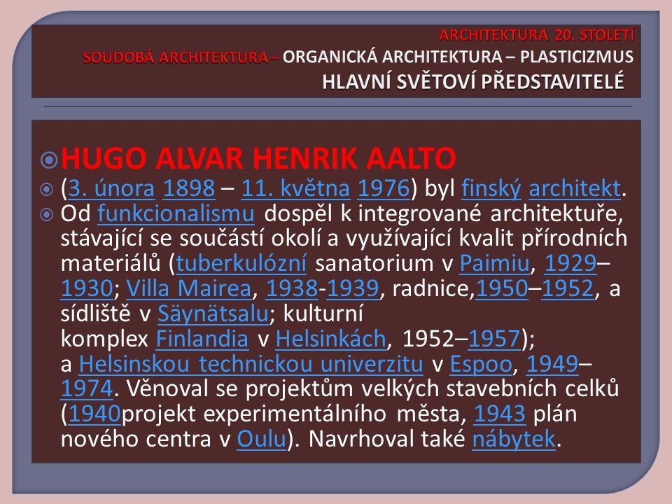  HUGO ALVAR HENRIK AALTO  (3.února 1898 – 11. května 1976) byl finský architekt.3.