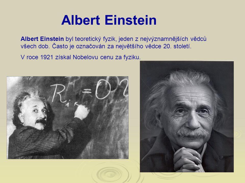 Albert Einstein Albert Einstein byl teoretický fyzik, jeden z nejvýznamnějších vědců všech dob. Často je označován za největšího vědce 20. století. V