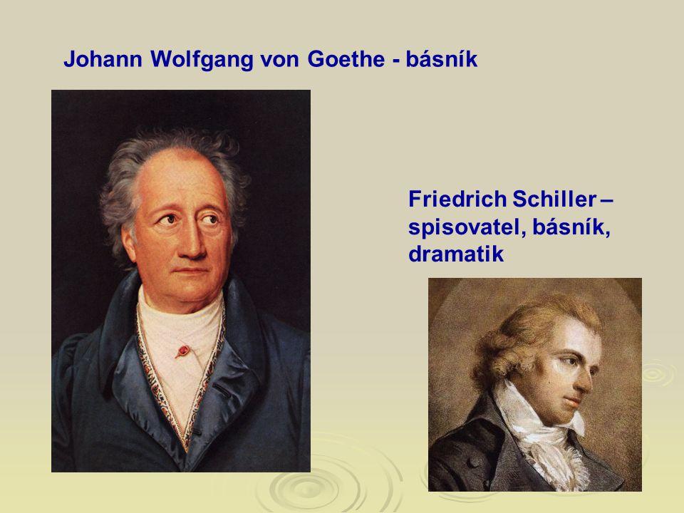 Johann Wolfgang von Goethe - básník Friedrich Schiller – spisovatel, básník, dramatik