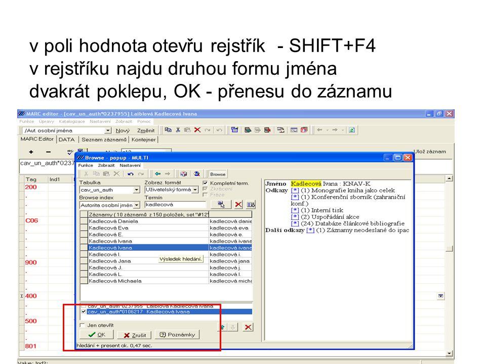 v poli hodnota otevřu rejstřík - SHIFT+F4 v rejstříku najdu druhou formu jména dvakrát poklepu, OK - přenesu do záznamu