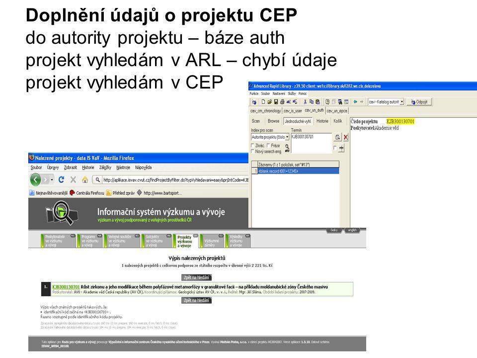 Doplnění údajů o projektu CEP do autority projektu – báze auth projekt vyhledám v ARL – chybí údaje projekt vyhledám v CEP