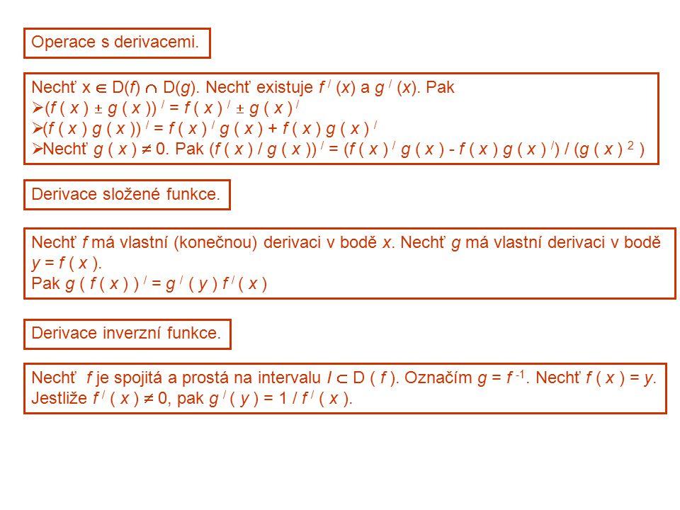 Operace s derivacemi. Nechť x  D(f)  D(g). Nechť existuje f / (x) a g / (x). Pak  (f ( x )  g ( x )) / = f ( x ) /  g ( x ) /  (f ( x ) g ( x ))