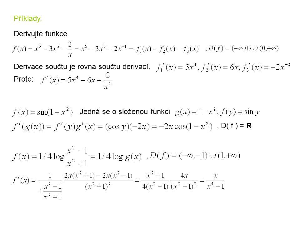 Příklady. Derivujte funkce. Derivace součtu je rovna součtu derivací. Proto: Jedná se o složenou funkci, D( f ) = R