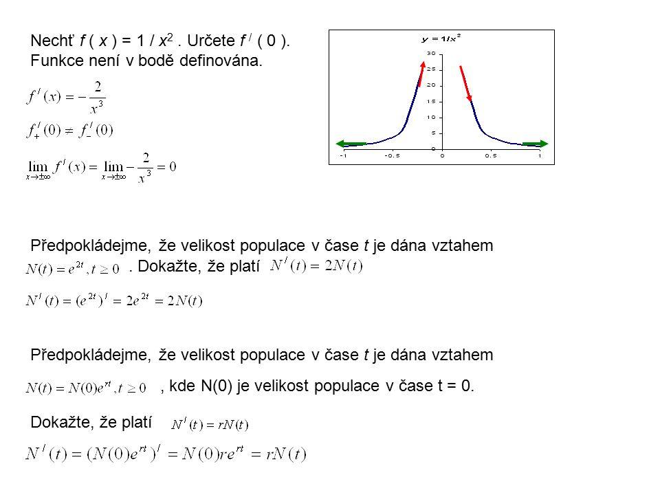 Nechť f ( x ) = 1 / x 2. Určete f / ( 0 ). Funkce není v bodě definována. Předpokládejme, že velikost populace v čase t je dána vztahem. Dokažte, že p
