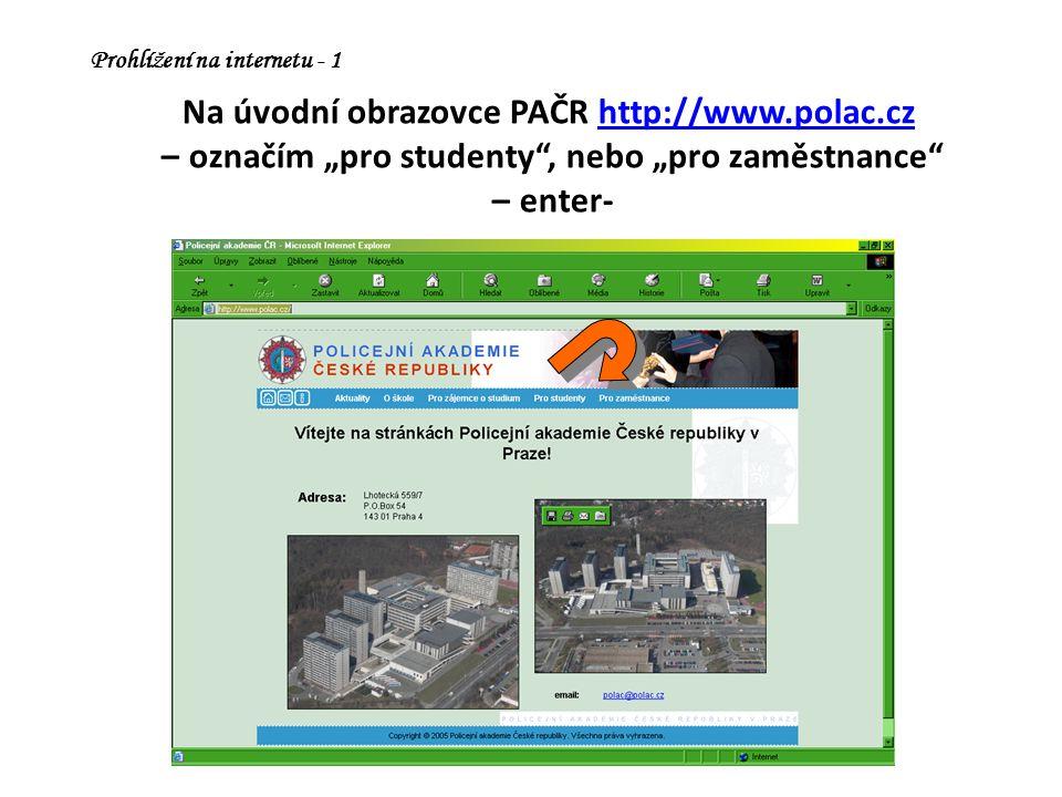 """Na úvodní obrazovce PAČR http://www.polac.cz – označím """"pro studenty , nebo """"pro zaměstnance – enter-http://www.polac.cz Prohlížení na internetu - 1"""
