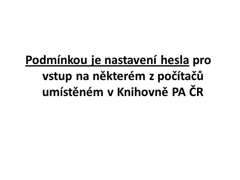 Podmínkou je nastavení hesla pro vstup na některém z počítačů umístěném v Knihovně PA ČR