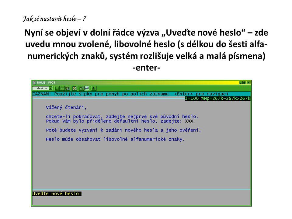 """Nyní se objeví v dolní řádce výzva """"Uveďte nové heslo – zde uvedu mnou zvolené, libovolné heslo (s délkou do šesti alfa- numerických znaků, systém rozlišuje velká a malá písmena) -enter- Jak si nastavit heslo – 7"""