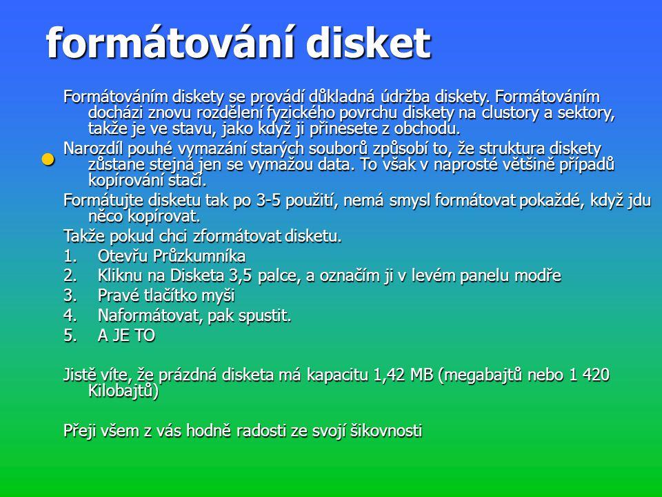 formátování disket Formátováním diskety se provádí důkladná údržba diskety. Formátováním docházi znovu rozdělení fyzického povrchu diskety na clustory