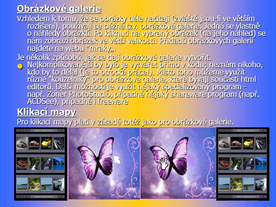 Obrázkové galerie Vzhledem k tomu, že se obrázky déle načítají (zvláště jsou-li ve větším rozlišení), používají se běžně tzv. obrázkové galerie. Jedná