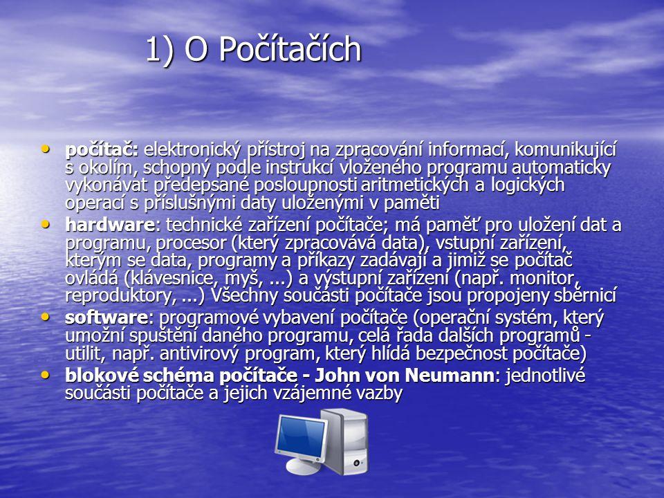 1) O Počítačích 1) O Počítačích počítač: elektronický přístroj na zpracování informací, komunikující s okolím, schopný podle instrukcí vloženého progr