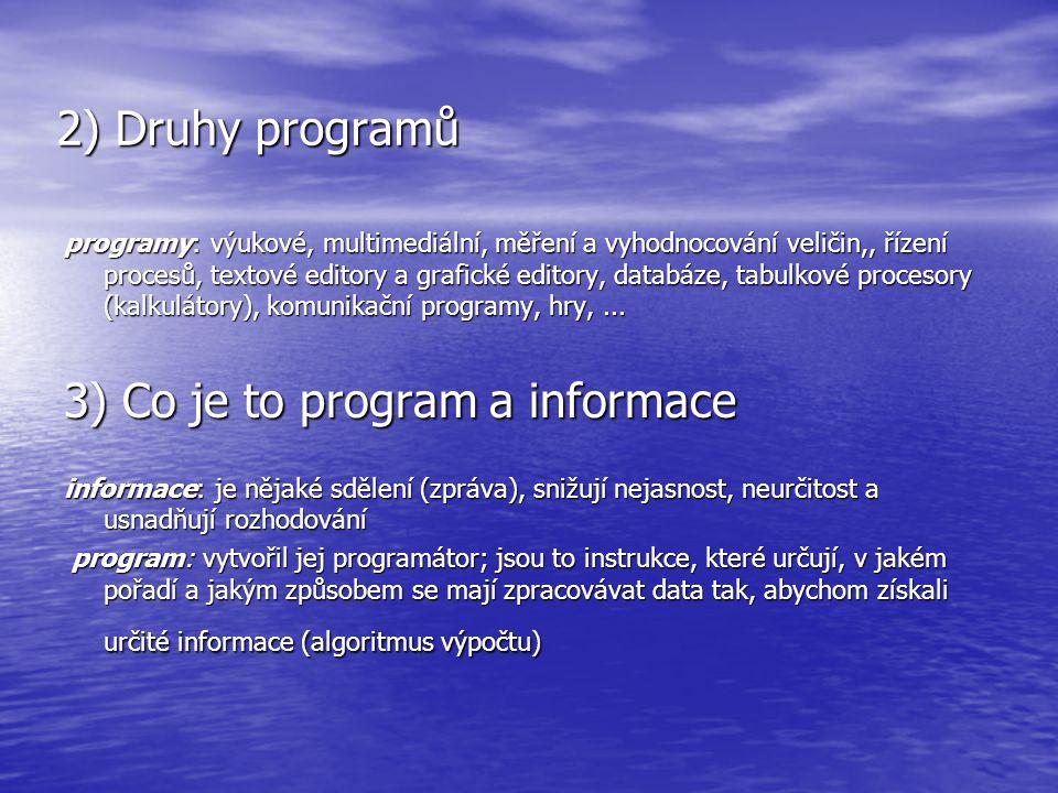 2) Druhy programů programy: výukové, multimediální, měření a vyhodnocování veličin,, řízení procesů, textové editory a grafické editory, databáze, tab