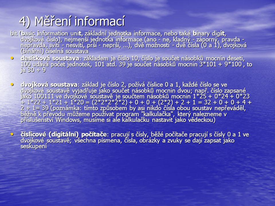 4) Měření informací bit (basic information unit, základní jednotka informace, nebo také binary digit, dvojkové číslo), nejmenší jednotka informace (an