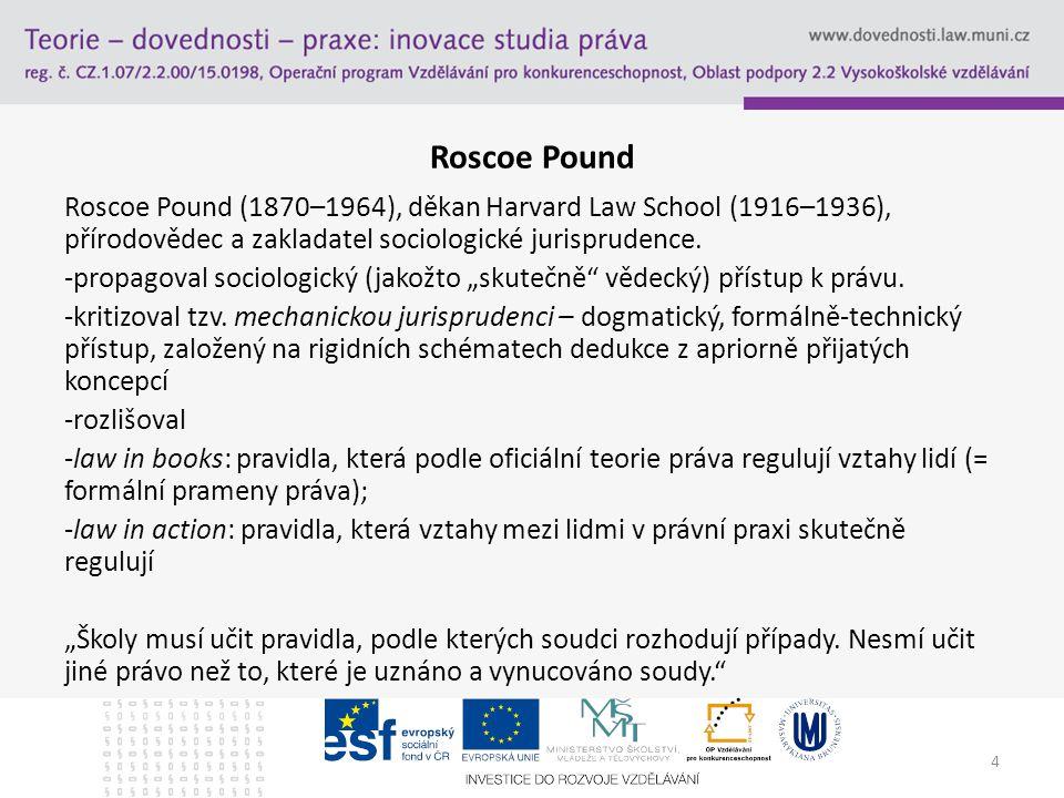 4 Roscoe Pound Roscoe Pound (1870–1964), děkan Harvard Law School (1916–1936), přírodovědec a zakladatel sociologické jurisprudence.