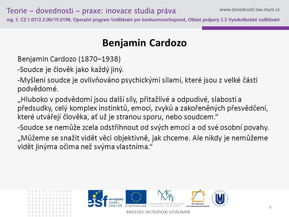 6 Benjamin Cardozo Benjamin Cardozo (1870–1938) -Soudce je člověk jako každý jiný.