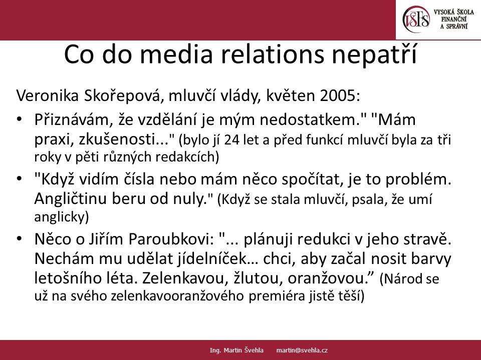 Co do media relations nepatří Veronika Skořepová, mluvčí vlády, květen 2005: Přiznávám, že vzdělání je mým nedostatkem.