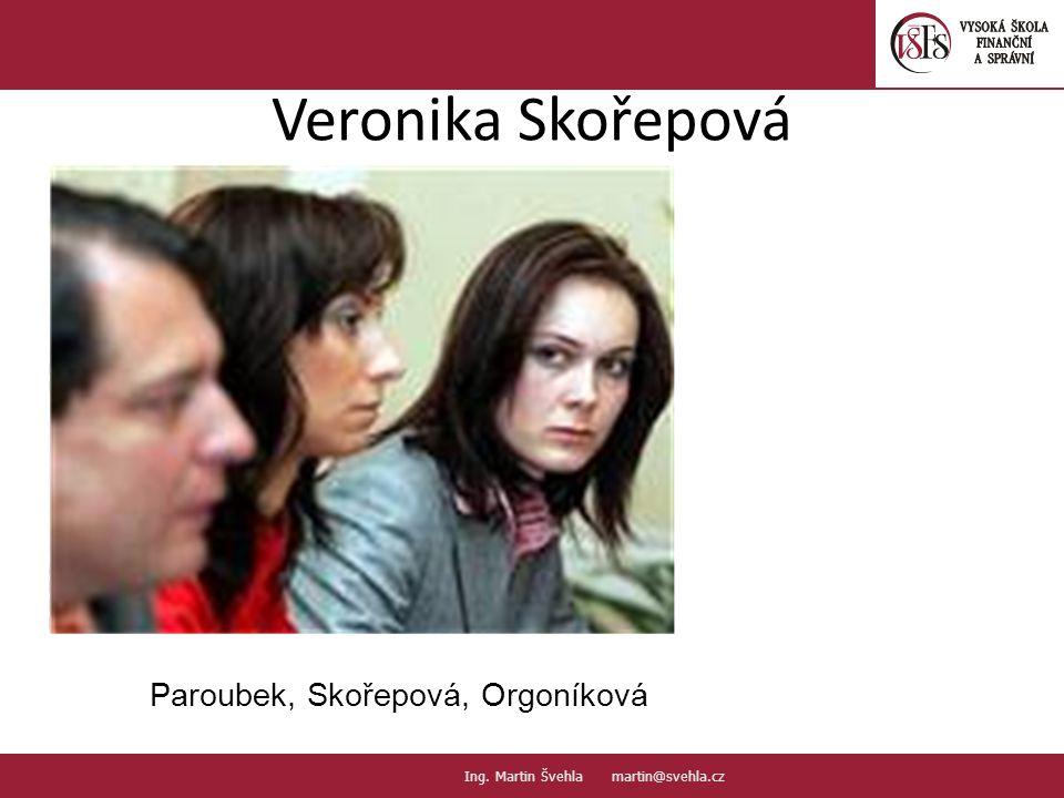 Veronika Skořepová 12. PaedDr.Emil Hanousek,CSc., 14002@mail.vsfs.cz :: Ing. Martin Švehla martin@svehla.cz Paroubek, Skořepová, Orgoníková