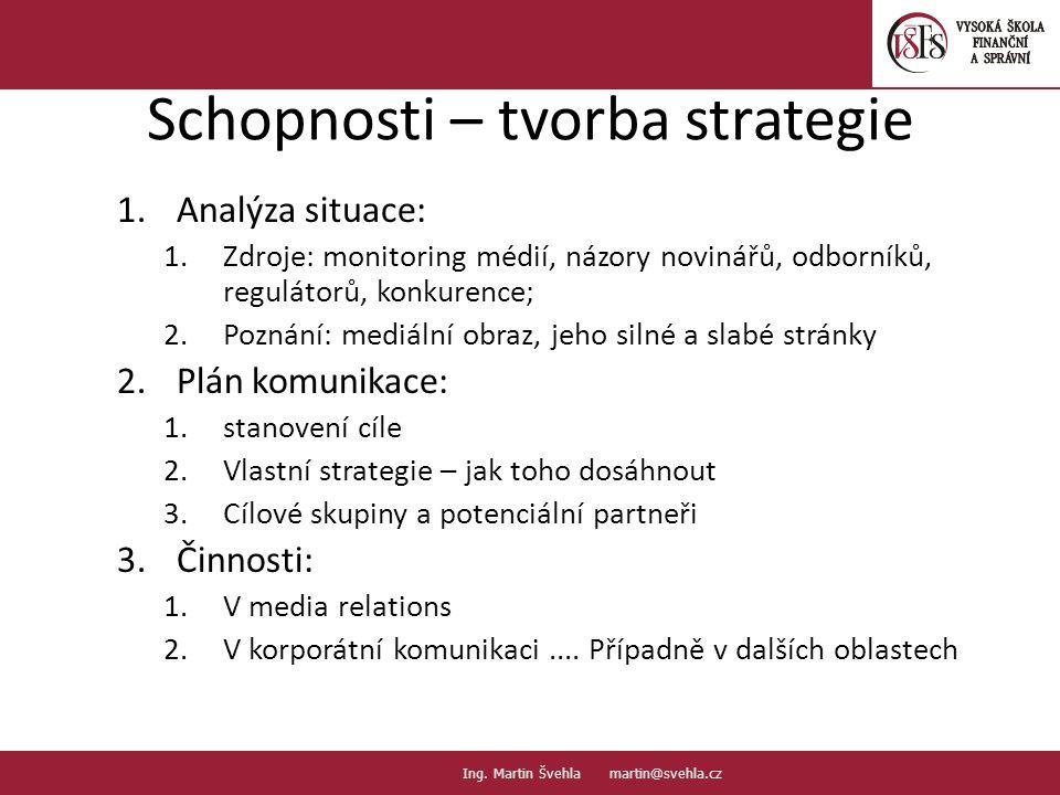 Schopnosti – tvorba strategie 1.Analýza situace: 1.Zdroje: monitoring médií, názory novinářů, odborníků, regulátorů, konkurence; 2.Poznání: mediální o