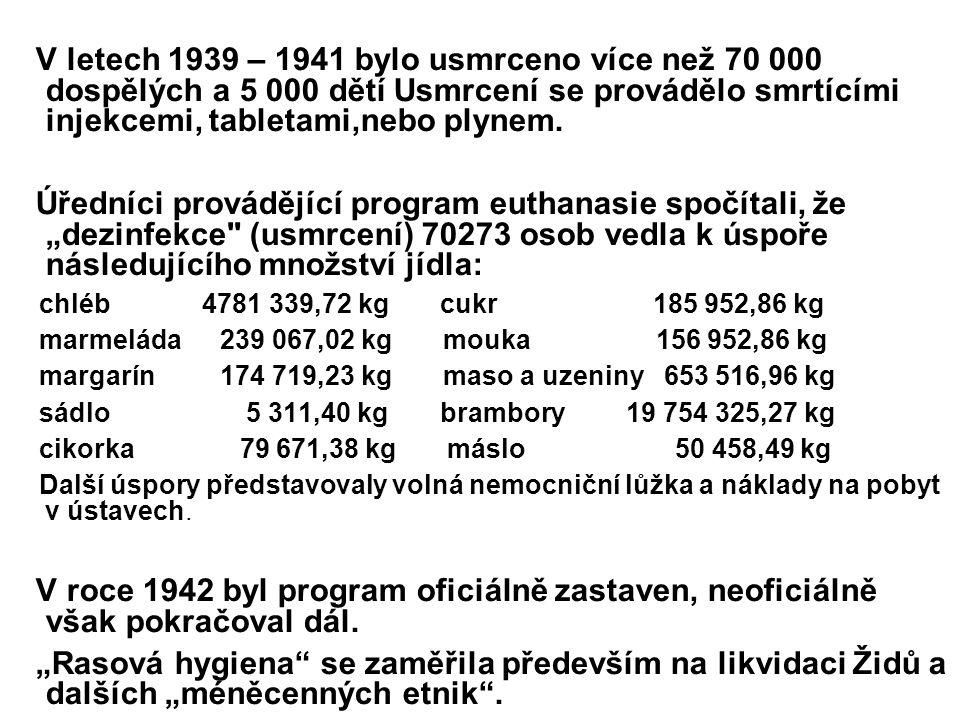 V letech 1939 – 1941 bylo usmrceno více než 70 000 dospělých a 5 000 dětí Usmrcení se provádělo smrtícími injekcemi, tabletami,nebo plynem.