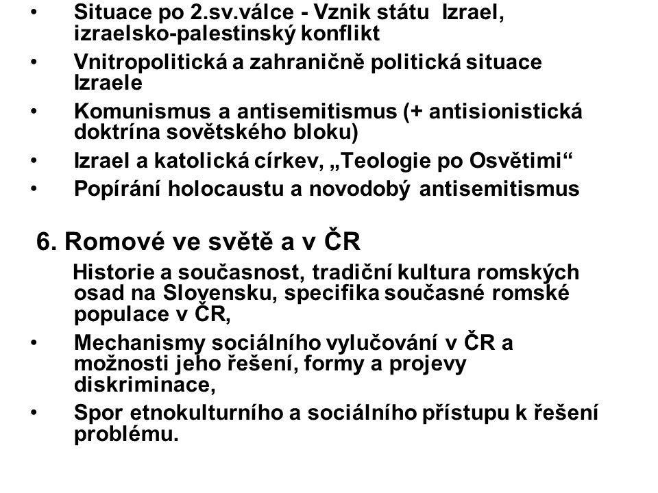 """Situace po 2.sv.válce - Vznik státu Izrael, izraelsko-palestinský konflikt Vnitropolitická a zahraničně politická situace Izraele Komunismus a antisemitismus (+ antisionistická doktrína sovětského bloku) Izrael a katolická církev, """"Teologie po Osvětimi Popírání holocaustu a novodobý antisemitismus 6."""