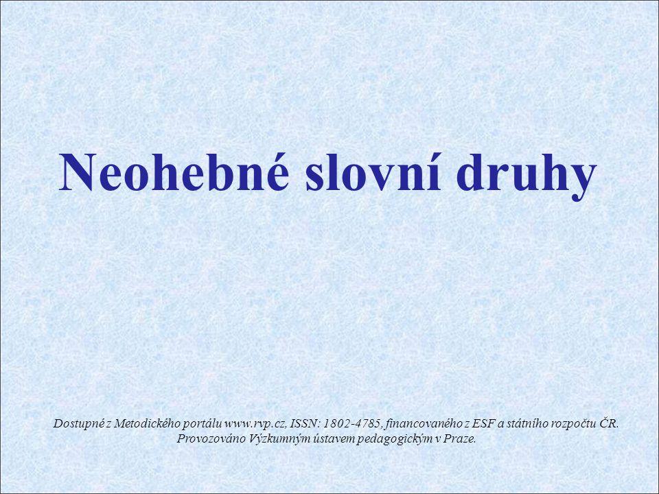 Neohebné slovní druhy Dostupné z Metodického portálu www.rvp.cz, ISSN: 1802-4785, financovaného z ESF a státního rozpočtu ČR.