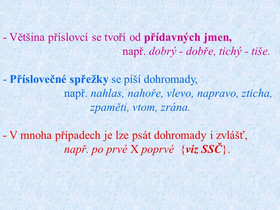 - Většina příslovcí se tvoří od přídavných jmen, např.