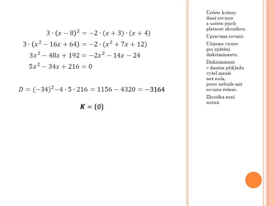 Určete kořeny dané rovnice a určete jejich platnost zkouškou. Upravíme rovnici. Užijeme vzorec pro zjištění diskriminantu. Diskriminant v daném příkla