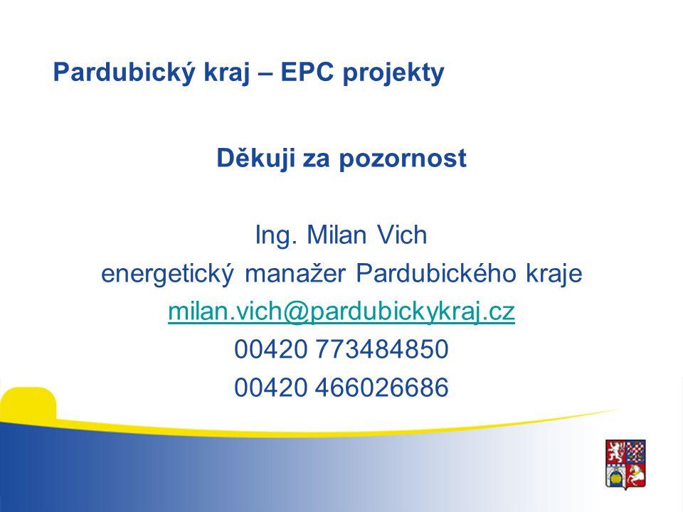 Pardubický kraj – EPC projekty Děkuji za pozornost Ing. Milan Vich energetický manažer Pardubického kraje milan.vich@pardubickykraj.cz 00420 773484850