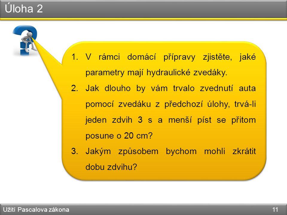 Úloha 2 Užití Pascalova zákona 11 1.V rámci domácí přípravy zjistěte, jaké parametry mají hydraulické zvedáky.