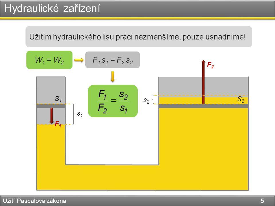 Hydraulické zařízení Užití Pascalova zákona 5 S1S1 F1F1 F2F2 S2S2 Užitím hydraulického lisu práci nezmenšíme, pouze usnadníme.