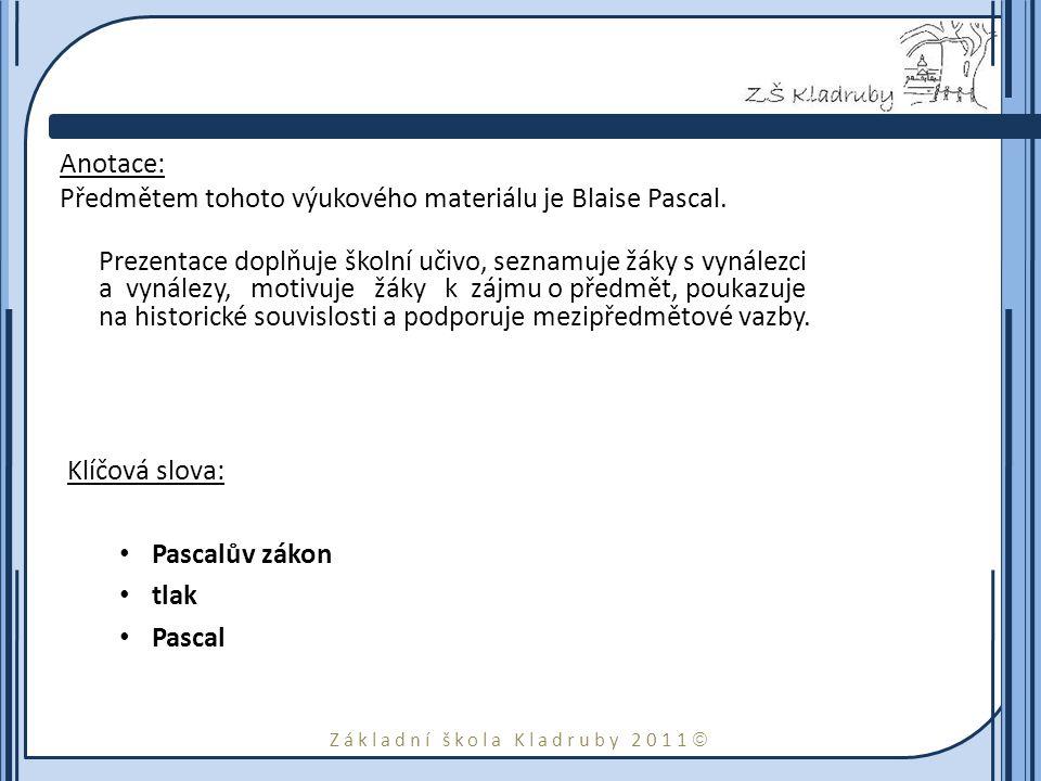 Základní škola Kladruby 2011  Anotace: Předmětem tohoto výukového materiálu je Blaise Pascal. Prezentace doplňuje školní učivo, seznamuje žáky s vyná