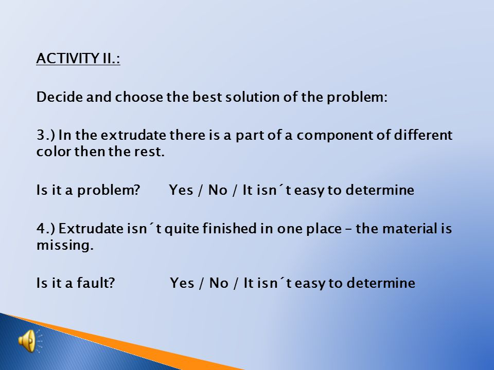 ACTIVITY I.: Decide and choose the best solution of the problem: 1.) Jetting process is programmed in its all separate parts (heating, cooling, opening, closing, etc.) Is it more complicated than at cutting process.