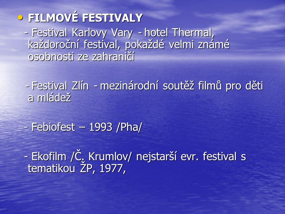 FILMOVÉ FESTIVALY FILMOVÉ FESTIVALY - Festival Karlovy Vary - hotel Thermal, každoroční festival, pokaždé velmi známé osobnosti ze zahraničí - Festival Karlovy Vary - hotel Thermal, každoroční festival, pokaždé velmi známé osobnosti ze zahraničí - Festival Zlín - mezinárodní soutěž filmů pro děti a mládež - Festival Zlín - mezinárodní soutěž filmů pro děti a mládež - Febiofest – 1993 /Pha/ - Febiofest – 1993 /Pha/ - Ekofilm /Č.
