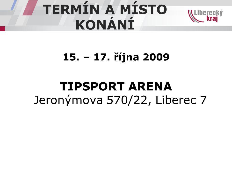 TERMÍN A MÍSTO KONÁNÍ 15. – 17. října 2009 TIPSPORT ARENA Jeronýmova 570/22, Liberec 7
