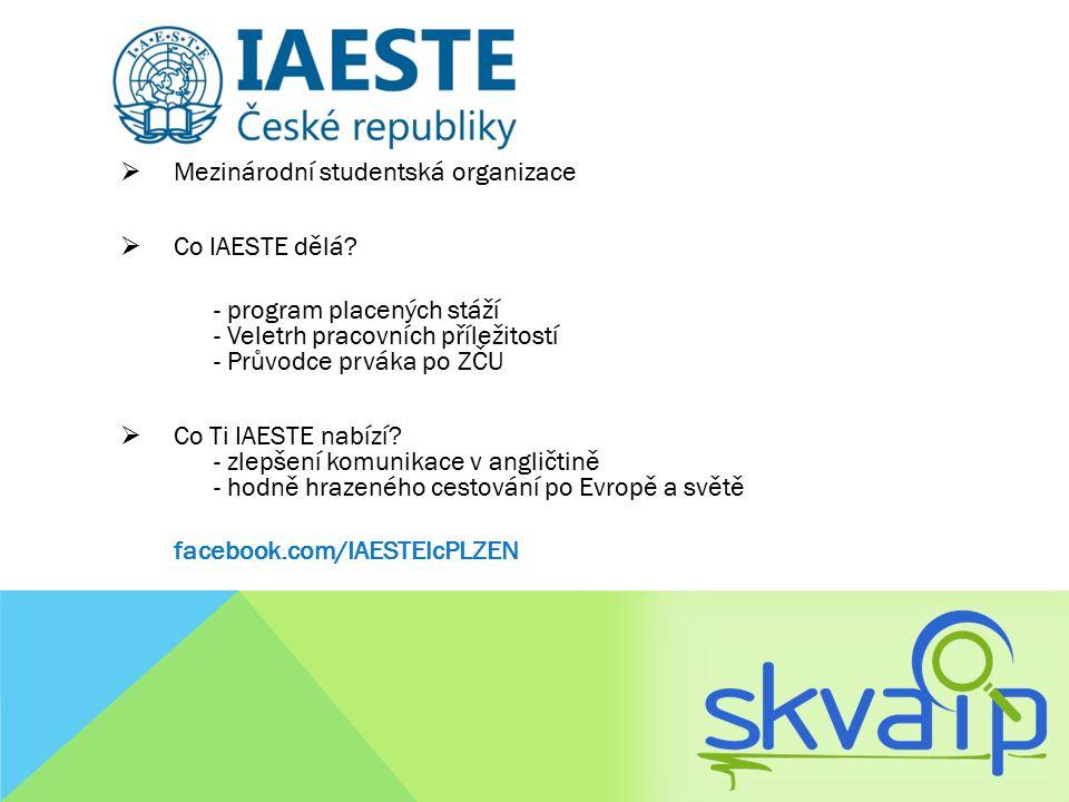  Mezinárodní studentská organizace  Co IAESTE dělá? - program placených stáží - Veletrh pracovních příležitostí - Průvodce prváka po ZČU  Co Ti IAE