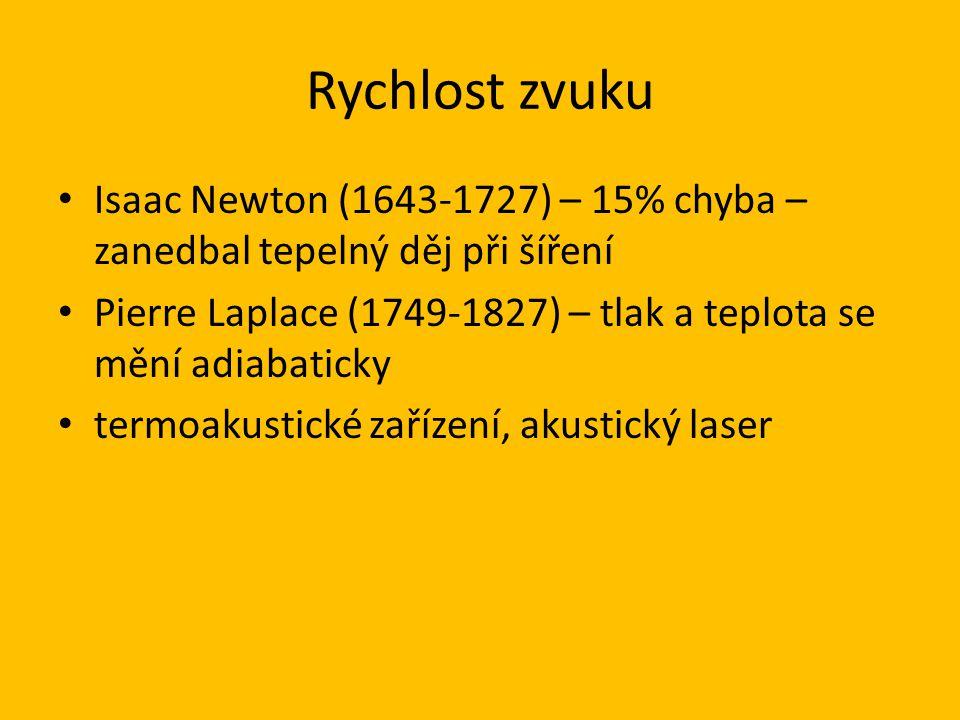 Rychlost zvuku Isaac Newton (1643-1727) – 15% chyba – zanedbal tepelný děj při šíření Pierre Laplace (1749-1827) – tlak a teplota se mění adiabaticky