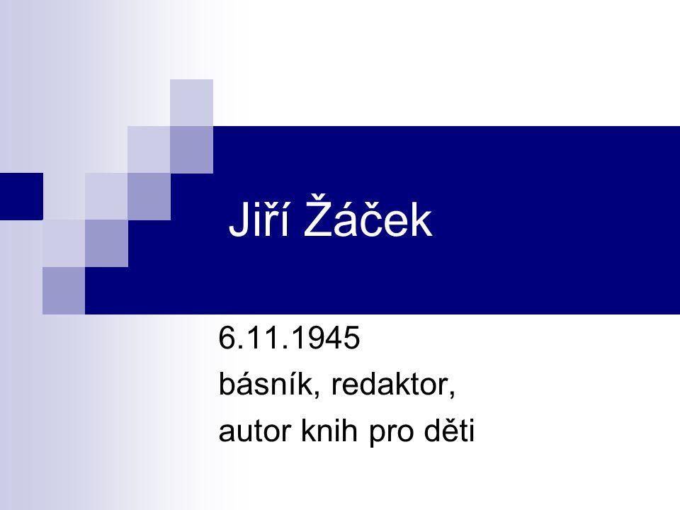Jiří Žáček 6.11.1945 básník, redaktor, autor knih pro děti